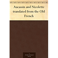 Aucassin and Nicolette translated from the Old French (English Edition)