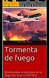 Tormenta de fuego. Bombardeo estratégico en la Segunda Guerra Mundial
