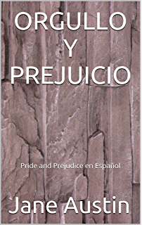 ORGULLO Y PREJUICIO (Pride and Prejudice en español) (Spanish Edition)