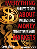 Everything You Need To Know About Making Serious Money Trading The Financial Markets