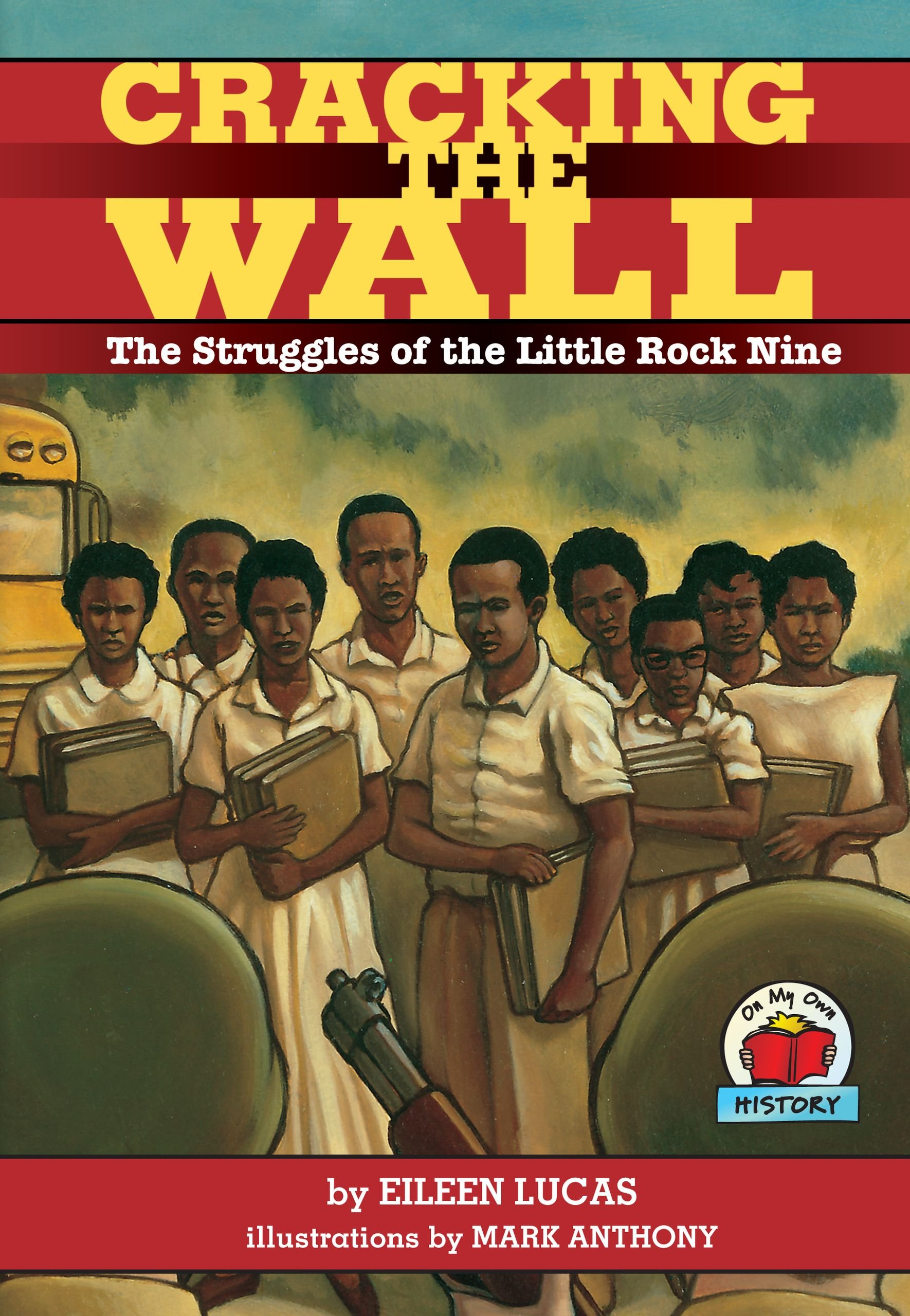 Cracking the Wall: The Struggles of the Little Rock Nine (On My Own History):  Eileen Lucas, Mark Anthony: 9781575052274: Amazon.com: Books