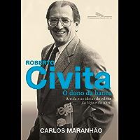 Roberto Civita: O dono da banca: A vida e as ideias do editor da Veja e da Abril