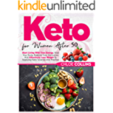 Keto for women after 50: Start Living With True Energy, Heal Your Body, Balance Your Hormones And Effectively Lose…