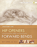 Anatomy for Hip Openers and Forward Bends: Yoga Mat Companion 2 (English Edition)