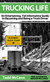 Trucking Life: An Entertaining, Yet Informative Guide to Becoming and Being a Truck Driver