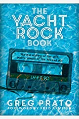 The Yacht Rock Book: The oral history of the soft, smooth sounds of the 70s and 80s Kindle Edition