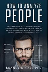 How to Analyze People: The Complete Psychologist's Guide to Speed Reading People – Analyze and Influence Anyone through Human Behavior Psychology, Analysis ... SKILLS,DARK PSYCHOLOGY,SEDUCTION) Kindle Edition