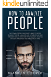 How to Analyze People: The Complete Psychologist's Guide to Speed Reading People – Analyze and Influence Anyone through Human Behavior Psychology, Analysis ... SKILLS,DARK PSYCHOLOGY,SEDUCTION)