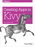 Creating Apps in Kivy: Mobile with Python