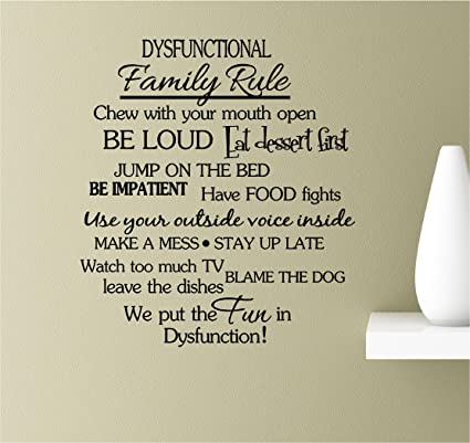 Amazoncom Dysfunctional Family Rule Chew With Your Mouth Open Be