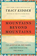 Mountains Beyond Mountains: The Quest of Dr. Paul Farmer, a Man Who Would Cure the World Kindle Edition
