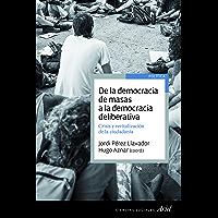 De la democracia de masas a la democracia deliberativa (Spanish Edition)