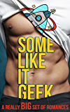 Some Like It Geek: A Really Big Set of Romances