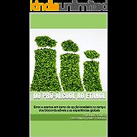 DO PRÓ-ÁLCOOL AO ETANOL: Erros e acertos em torno da opção brasileira no campo dos biocombustíveis e as experiências globais