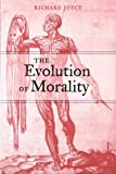 The Evolution of Morality (Life & Mind: Philosophical Issues in Biology & Psychology)
