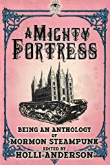 A Mighty Fortress (A Mormon Steampunk Anthology Book 4) Kindle Edition