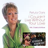 I Couldn't Live Without Your Love - Hits, Classics & More