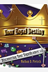 Your Royal Destiny: Discovering Your Significance Kindle Edition