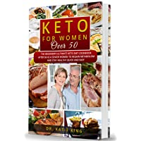 Keto for Women over 50: The Beginner's Ultimate Keto Diet Cookbook After 50 as a Senior Women to Regain Metabolism and Stay Healthy Quick and Easy.