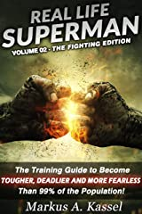 Real Life Superman: the Training Guide to Become Tougher, Deadlier and More Fearless than 99% of the Population: Volume 02: the Fighting Edition Kindle Edition
