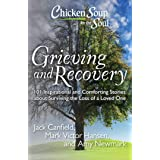 Chicken Soup for the Soul: Grieving and Recovery: 101 Inspirational and Comforting Stories about Surviving the Loss of a Love