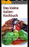 Das kleine Italien-Kochbuch: 245 Rezepte aus dem Land der Sehnsucht