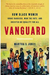 Vanguard: How Black Women Broke Barriers, Won the Vote, and Insisted on Equality for All Kindle Edition
