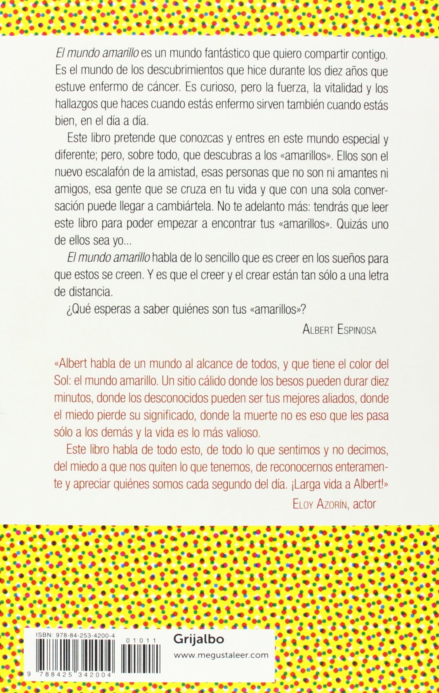 El mundo amarillo: Si crees en los sueños, ellos se crearán FUERA DE  COLECCION: Amazon.es: Albert Espinosa: Libros