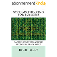 Systems Thinking for Business: Capitalize on Structures Hidden in Plain Sight (English Edition)