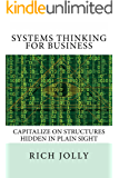 Systems Thinking for Business: Capitalize on Structures Hidden in Plain Sight