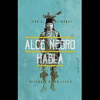 Alce Negro habla: Historia de un Sioux (ESPECIALES) (Spanish Edition)