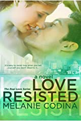 Love Resisted (The Real Love Series Book 2) Kindle Edition
