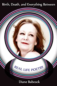 Birth, Death, and Everything Between: Real Life Poetry