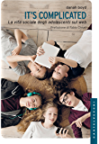 It's complicated: La vita sociale degli adolescenti sul web