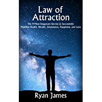 Law of Attraction: The 9 Most Important Secrets to Successfully Manifest Health, Wealth, Abundance, Happiness, and Love (English Edition)