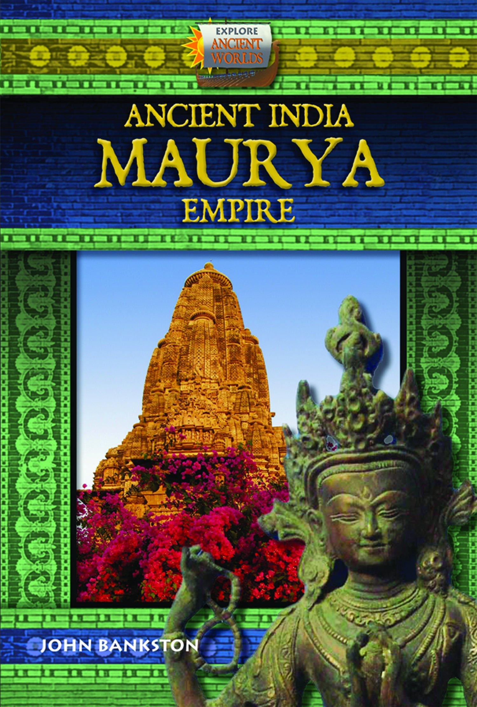 Ancient India/Maurya Empire (Explore Ancient Worlds)