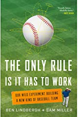 The Only Rule Is It Has to Work: Our Wild Experiment Building a New Kind of Baseball Team Kindle Edition
