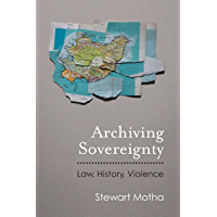 Archiving Sovereignty: Law, History, Violence (Law, Meaning, And Violence)