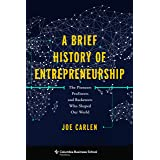 A Brief History of Entrepreneurship: The Pioneers, Profiteers, and Racketeers Who Shaped Our World (Columbia Business School