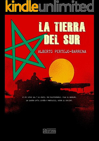 La Tierra del Sur: 01:59 horas del 1 de enero. Mar Mediterráneo. La guerra entre España y Marruecos acaba de empezar eBook: Pertejo-Barrena, Alberto: Amazon.es: Tienda Kindle
