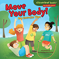 Move Your Body!: My Exercise Tips (Cloverleaf Books ™ — My Healthy Habits)