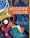 Modern Color―An Illustrated Guide to Dyeing Fabric for Modern Quilts