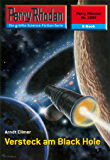 "Perry Rhodan 2404: Versteck am Black Hole (Heftroman): Perry Rhodan-Zyklus ""Negasphäre"" (Perry Rhodan-Erstauflage)"