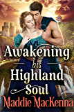 Awakening his Highland Soul: A Steamy Scottish Historical Romance Novel (English Edition)