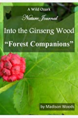 Into the Ginseng Wood: Forest Companions Kindle Edition