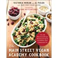 The Main Street Vegan Academy Cookbook: Over 100 Plant-Sourced Recipes Plus Practical Tips for the Healthiest, Most Compassio