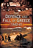 The Defence and Fall of Greece 1940-41