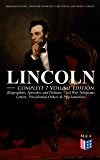 LINCOLN – Complete 7 Volume Edition: Biographies, Speeches and Debates, Civil War Telegrams, Letters, Presidential Orders & Proclamations: Including the ... and Abraham Lincoln by Joseph H. Choate