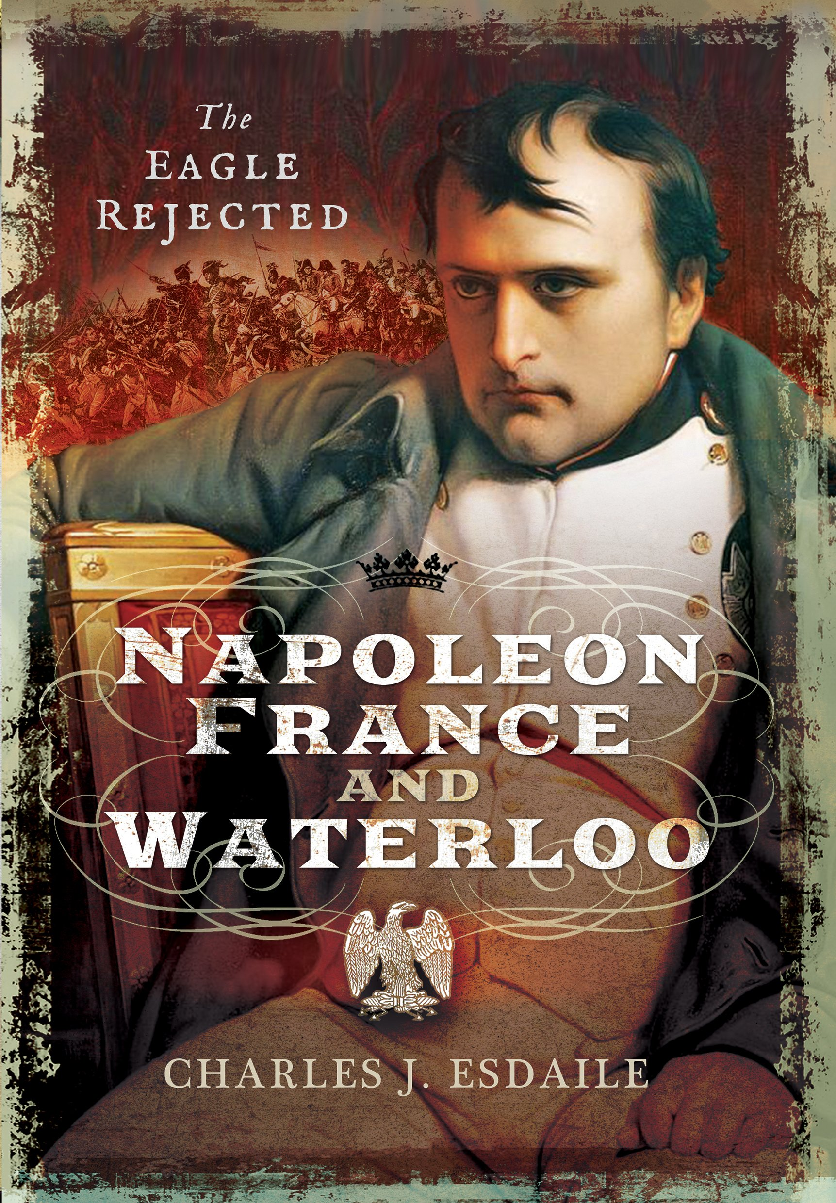Napoleon France and Waterloo The Eagle Rejected Charles J