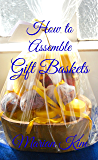 How to Assemble Gift Baskets